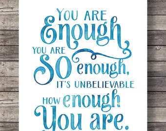You are enough. You are so enough. It's unbelievable how enough you are | modern calligraphy print Inspirational quote watercolor print