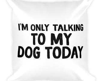 Talking To My Dog Square Pillow- Christmas Gift - Throw Pillow, Bed Pillow, Kids Room Decor
