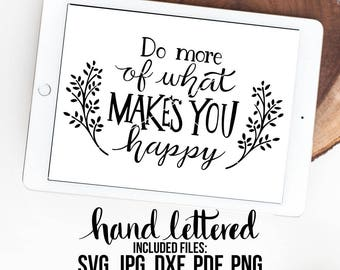 Do More SVG Cut File, Makes You Happy SVG, Hand Lettered, Calligraphy Cut File, Clipart, Cut File, Silhouette SVG, Graphic overlay