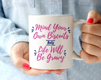Mind Your Own Biscuits & Life Will Be Gravy Coffee Mug Cup | Funny | Gift Idea | Country Girl Southern Lady Manners