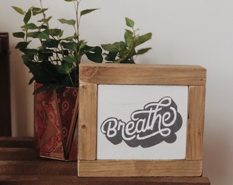 Breathe Wood Sign - Desk Office Decor - Small Encouraging Sign