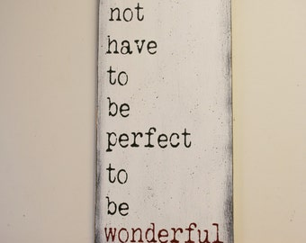 Life Does Not Have To Be Perfect To Be Wonderful Wood Sign Distressed Wood Sign Inspirational Primitive Wood Rustic Chic Decor Handpainted