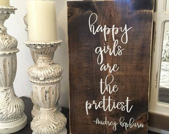 Audrey Hepburn quote - happy girls are the prettiest - rustic farmhouse handmade sign