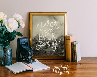 Wall art Print, printable quote decor, Never ever give up hand lettered calligraphy print - home decor typography print Printable Wisdom