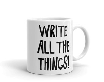 Writer Mug - Write All the Things! Coffee Mug - Writer Gift - Author Gift - NaNoWriMo