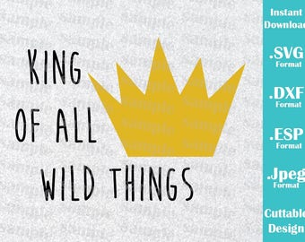 INSTANT DOWNLOAD Svg Wild Things Inspired King of All Things Crown Quote for Cutting Machines Svg, Esp, Dxf, Jpeg Format Cricut Silhouette