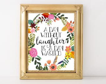 Printable Art, Motivational Art, Inspirational Printable Quote Art Floral Digital Art, A day without laughter is a day wasted quote art