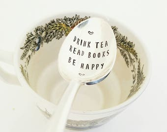 Drink Tea Read Books Be Happy / Hand Stamped Spoon / Tea Drinker / Gift for Friend / Love Reading / Book Club / Reading / Personalized Gift