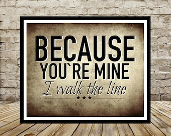 Because You're Mine I Walk The Line, 8x10, Instant Download