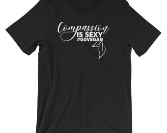 Compassion Is Sexy Go Vegan Gift Short-Sleeve Unisex T-Shirt