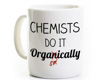 Chemist Gift - Chemistry Coffee Mug - Organic Chemistry Humor - Chemists Do It - Ceramic and Travel Mug