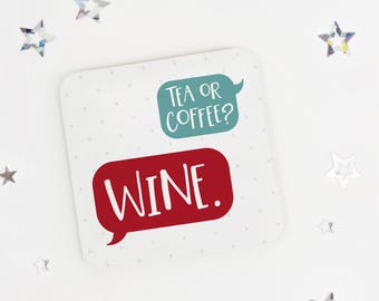 Wine Lovers coaster gift - 'Tea or coffee? WINE.' - funny coaster - birthday coaster - token gift - fun present - mothers day gift