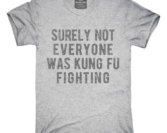 Surely Not Everyone Was Kung Fu Fighting T-Shirt, Hoodie, Tank Top, Gifts