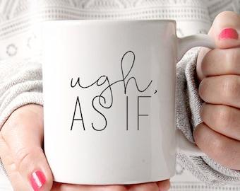 Funny Coffee Mug - Ceramic Mug - Tea Cup - Tea Lover - Whatever - Coffee Lover - Coffee Cup - Ugh As If