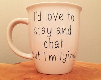 I'd love to stay and chat but I'm lying mug, Gifts for Coffee Lover, Gifts for Tea Drinker, Funny Coffee Mugs, Coffee Cup, Humorous Cups
