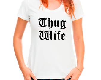 Thug Wife T-Shirt, Gift for Wife, Gangster T Shirt, Hipster, Wifey, Ladies T-shirt
