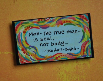 """Brightly Colored Art Magnet- Baha'i Magnet- """"Man- the true man- is soul, not body"""""""