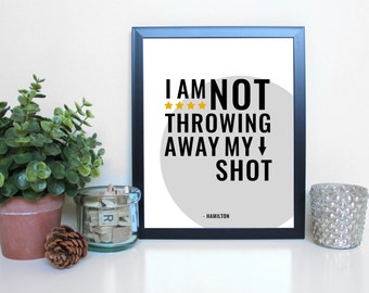 Hamilton: Not Throwing Away My Shot, Broadway, Musical Theatre, Typography Printable, Instant Digital Download, Wall Art Print 8x10