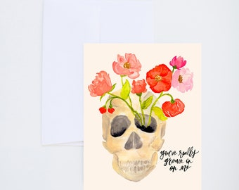 You've Grown On Me - Floral Skull - Painted - Friendship - Love - Greeting Card - A-2 Single Card