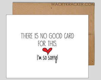 There is no good card for this.  I'm so sorry. // Empathy Card // Sympathy Card