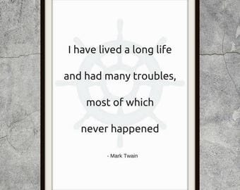 Mark Twain Quote, I have lived a long life and had many troubles, most of which never happened, instant download, printable art