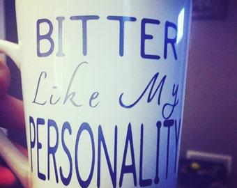 Bitter like my personality mug