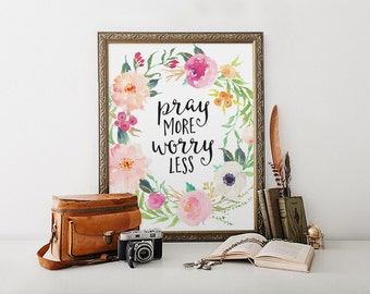 Bible Verse Print, Pray More Worry Less, Christian Print, Quote Print, Bible Quote, Inspirational Print, Watercolor Floral Art, Christian