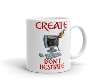 Create, Don't Hesitate Mug, coffee mug, cocoa mug, two sizes
