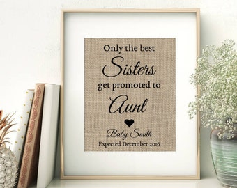 Pregnancy Announcement Burlap Print | Pregnancy Reveal to Sister Aunt | New Aunt Auntie Gift | Only The Best Sisters Get Promoted To Aunt