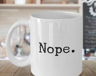 Nope Not Today Mug - Funny Coffee Mugs - Sarcasm - Sarcastic Coffee Cup - Coworker Gift - Work Mug - Mom Gift - Dad Gift