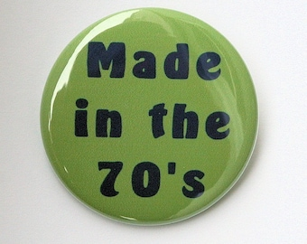 Made In The 70's - Pinback Button Badge 1 1/2 inch 1.5 - Keychain Magnet or Flatback