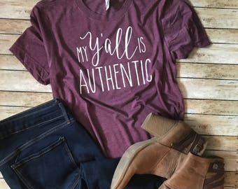 My Yall is Authentic | Hey Yall Shirt | Southern T-Shirt | My Y'all is Authentic T-Shirt | Authentic Yall Tee