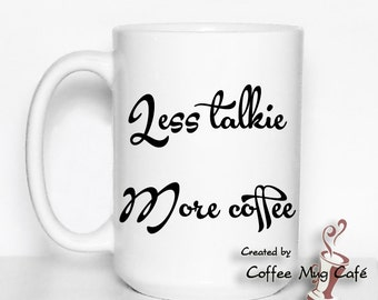 Less talkie More coffee, coffee mug, mugs with sayings, Gift for sister, gift for mom, gift for coworker, Custom Mug, 15 Ounce