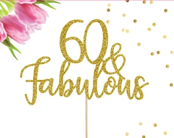 60 and Fabulous Cake Topper, Sixty Cake Topper, 60 Cake Topper, 60th Anniversary, 60th Cake Topper, 60th Birthday Party, 60th Birthday Decor