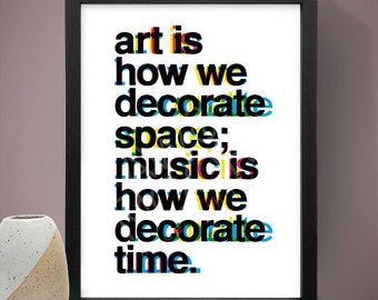 Art Is How We Decorate TIme Poster, Typographic Print