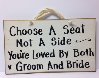 Choose a seat not a side You're loved by both Groom and Bride sign wedding decor church venue ceremony plaque