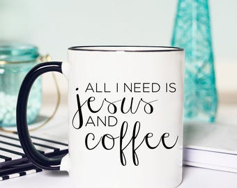 Mug Jesus and Coffee, All I need is coffee and Jesus, All I need Mug, Coffee Mug All I Need, Coffee and Jesus, All I need Jesus Coffee Mug