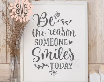Smiles SVG  be the reason someone smiles today SVG File. Cricut Explore & more. Smile Smiles Be The Reason Inspirational Uplifting Quote SVG