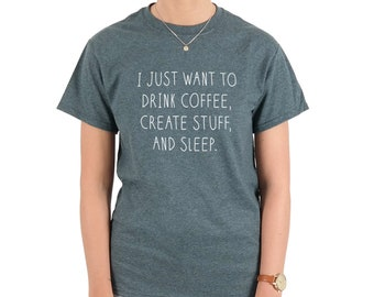 I Just Want To Drink Coffee, Create Stuff And Sleep Me T-shirt Top Shirt Tee Summer Fashion Blogger