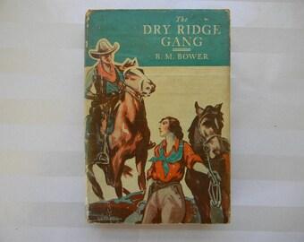 The DRY RIDGE GANG By B.M. Bower, 1935