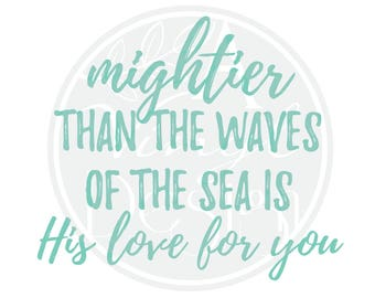 Mightier than the waves of the sea is His love for you Vinyl Decal