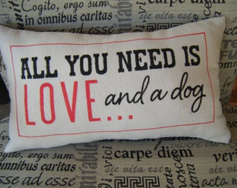 All You Need is LOVE....and a dog - Pillow - In Black and Red lettering