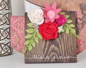 Wooden Sign, This Is Us Wood Plaque and Felt Flowers, Red Flowers, Wood Sign with Felt Flowers, Home Decor, Valentine's Day Gift Idea
