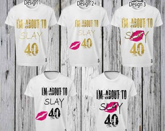 I Am About to Slay 40 Iron Tshirt Design FILE ONLY! - 40th birthday tee shirt- 40th birthday party- Forty birthday-Forty Party- 40 and hot