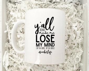 Teacher Mug / Teacher Gift / Coffee Mug / Teacher Mug Gift / Mug for Teacher / Y'all done made me lose my mind / Funny Mug Gift