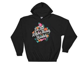 Do The Right Thing - Hooded Sweatshirt