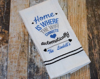 Home is Where the Wifi Connects Automatically - Personalized Kitchen Embroidered Towel - Hostess Gift - Housewarming Gift