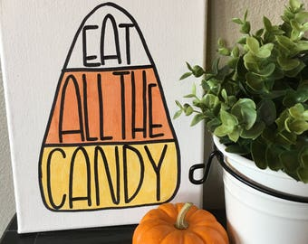 Eat All The Candy Black and White Halloween Canvas- 8X10