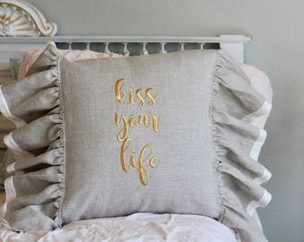 Custom Belgian Linen Pillow Kiss Your Life can be Monogrammed