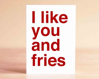 Funny Food Gift - Funny Valentine Card - Valentine's Love - Valentine's Gift - Funny Anniversary Card - I like you and fries